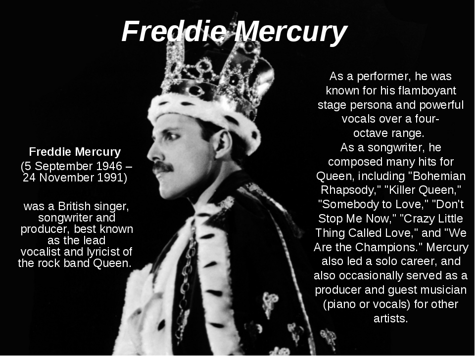 Freddie Mercury  Freddie Mercury  (5 September 1946 – 24 November 1991) was a...