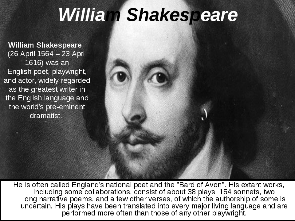 William Shakespeare William Shakespeare  (26 April 1564 – 23 April 1616) was...