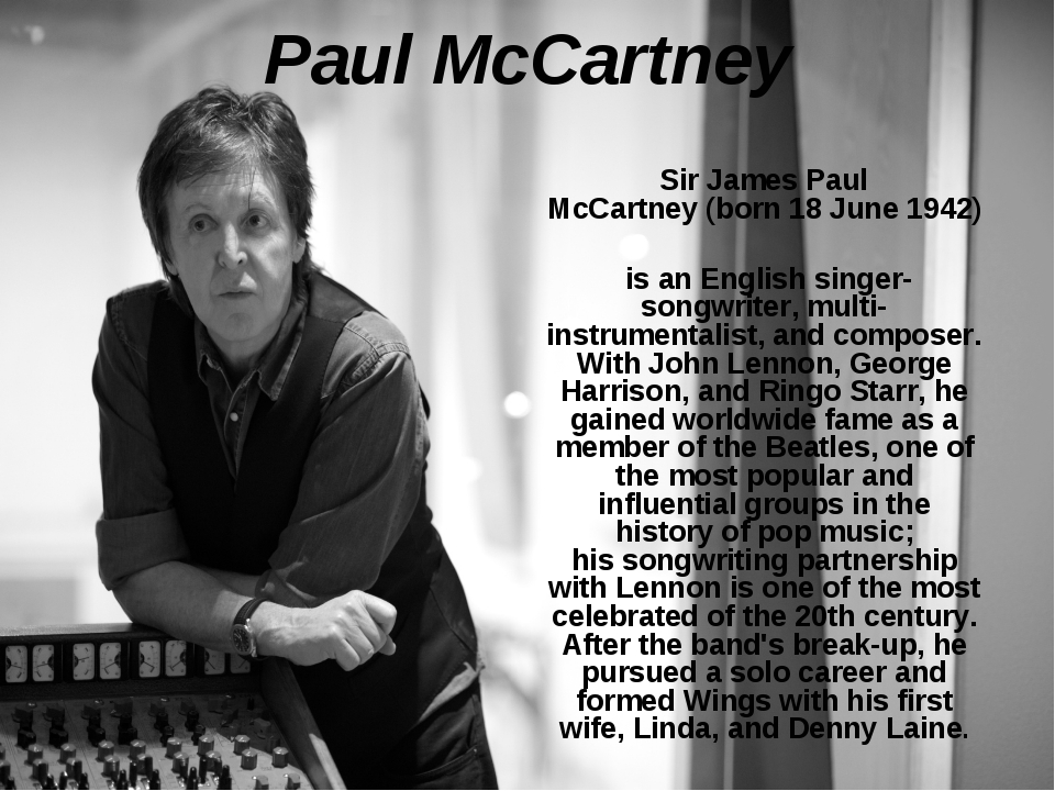 Paul McCartney Sir James Paul McCartney (born 18 June 1942) is an English sin...