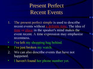 Present Perfect Recent Events The present perfect simple is used to describe
