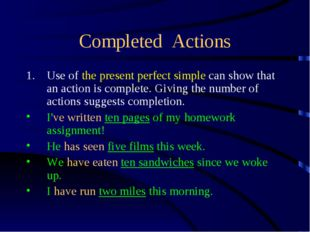 Completed Actions Use of the present perfect simple can show that an action i