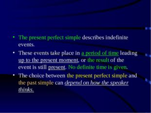 The present perfect simple describes indefinite events. These events take pla