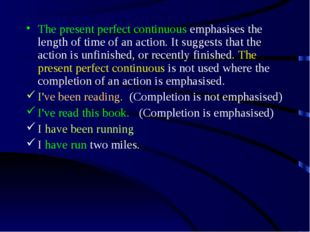 The present perfect continuous emphasises the length of time of an action. It