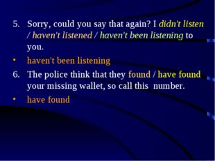 Sorry, could you say that again? I didn't listen / haven't listened / haven't