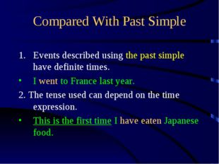 Compared With Past Simple Events described using the past simple have definit