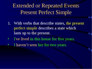 Extended or Repeated Events Present Perfect Simple With verbs that describe s