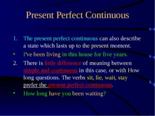 Present Perfect Continuous The present perfect continuous can also describe a