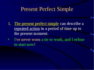 Present Perfect Simple The present perfect simple can describe a repeated act