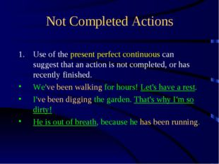 Not Completed Actions Use of the present perfect continuous can suggest that