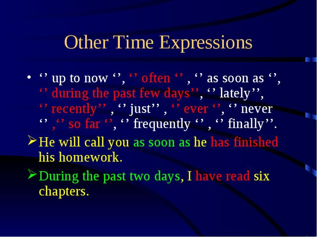 Other Time Expressions '' up to now '', '' often '' , '' as soon as '', '' du...