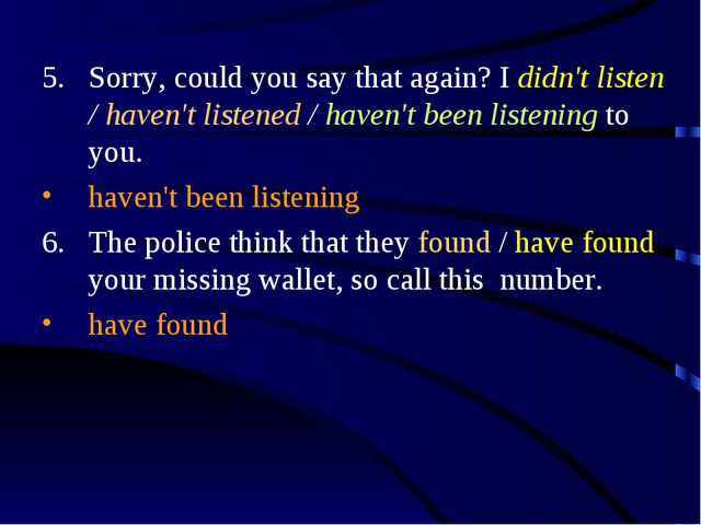 Sorry, could you say that again? I didn't listen / haven't listened / haven't...