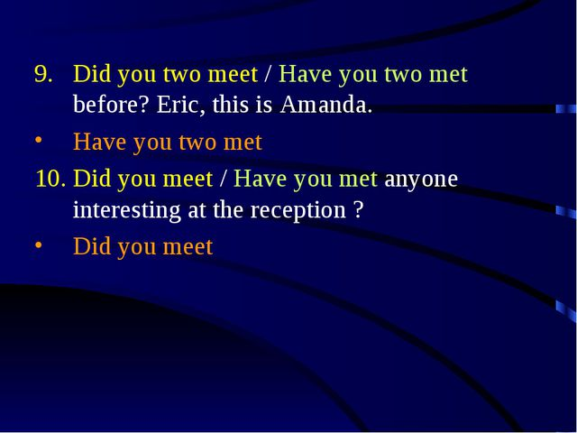 Did you two meet / Have you two met before? Eric, this is Amanda. Have you tw...