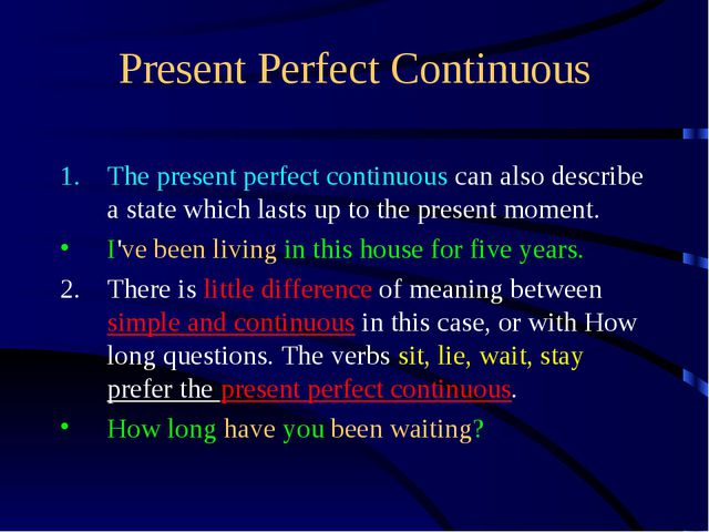 Present Perfect Continuous The present perfect continuous can also describe a...