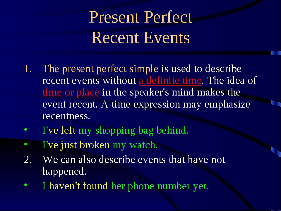Present Perfect Recent Events The present perfect simple is used to describe...