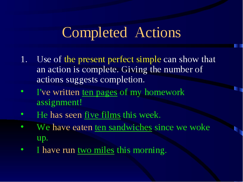 Completed Actions Use of the present perfect simple can show that an action i...