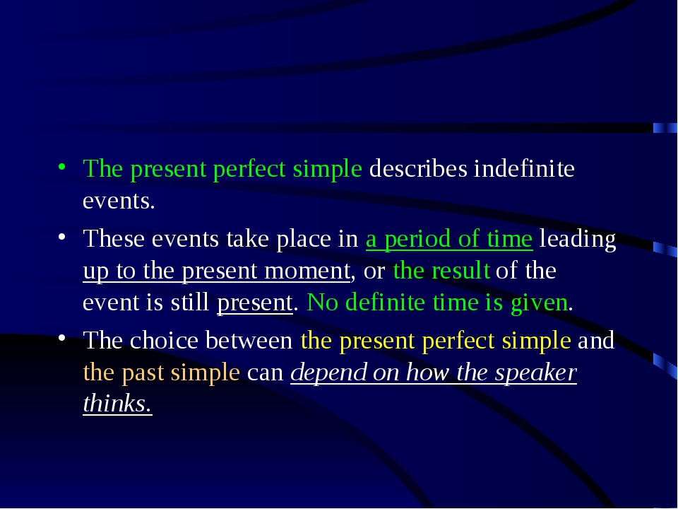 The present perfect simple describes indefinite events. These events take pla...