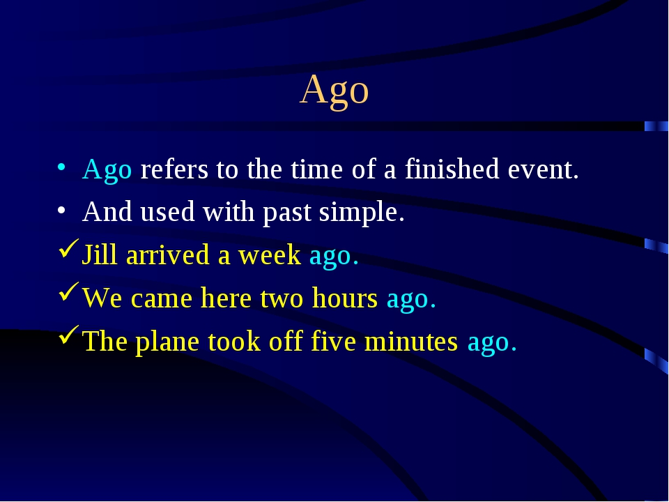 Ago Ago refers to the time of a finished event. And used with past simple. Ji...