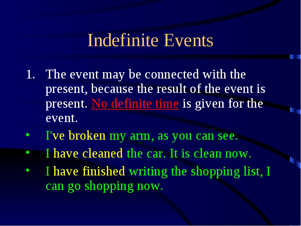 Indefinite Events The event may be connected with the present, because the re...