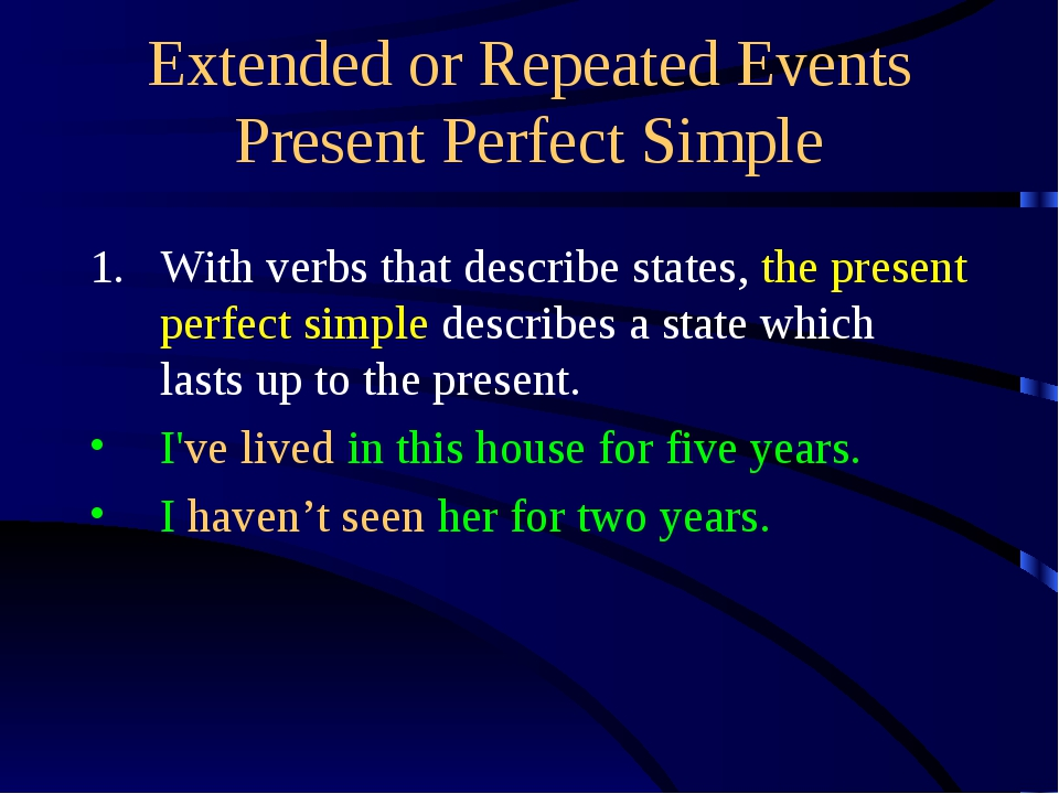 Extended or Repeated Events Present Perfect Simple With verbs that describe s...
