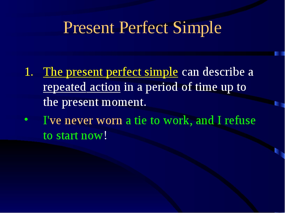 Present Perfect Simple The present perfect simple can describe a repeated act...