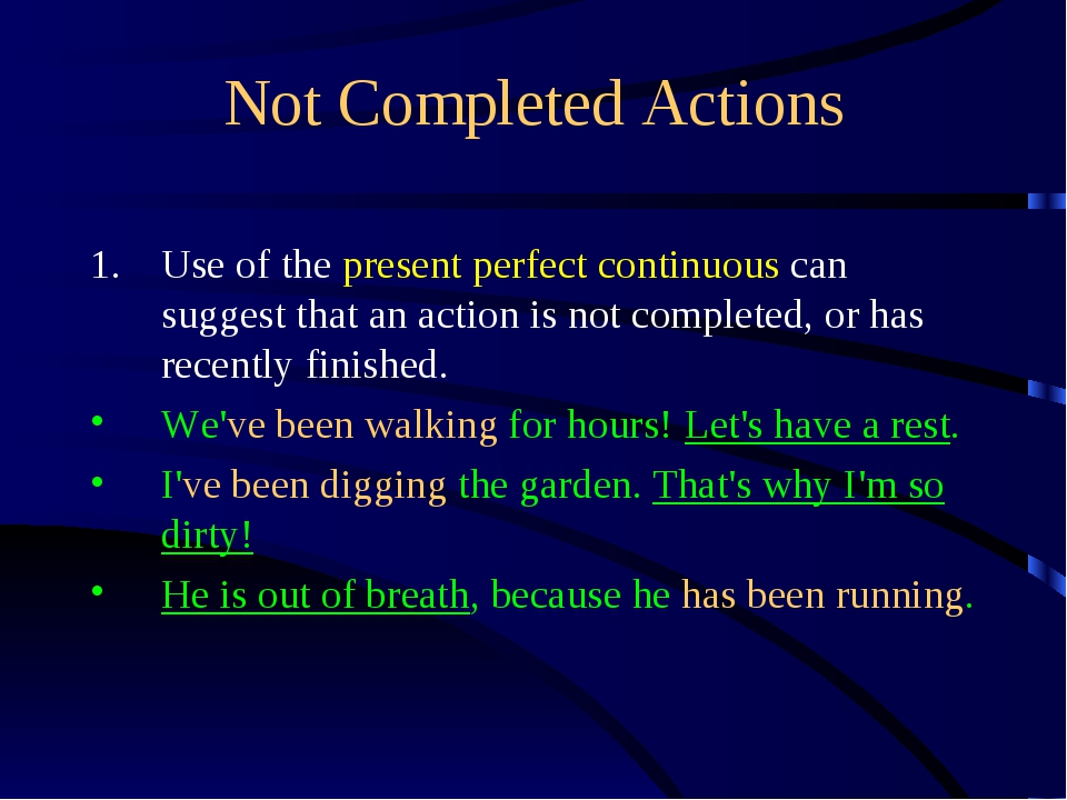 Not Completed Actions Use of the present perfect continuous can suggest that...