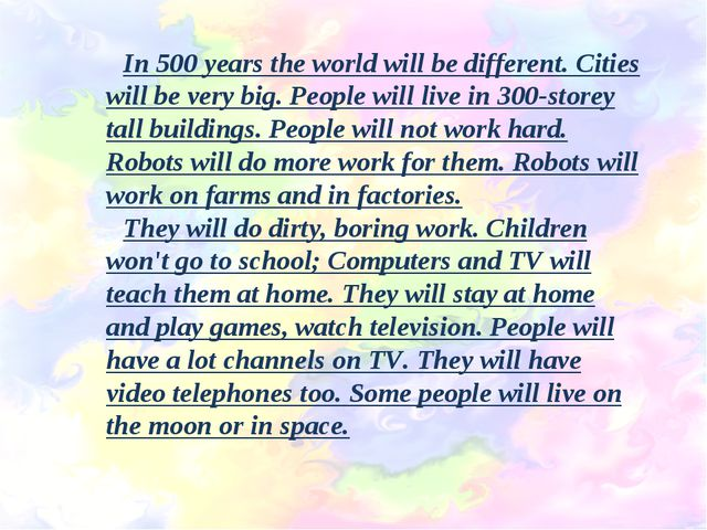 In 500 years the world will be different. Cities will be very big. People wil...