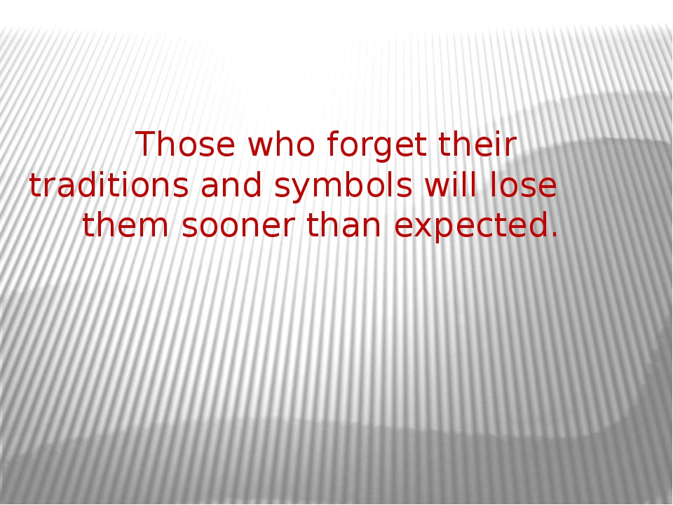Those who forget their traditions and symbols will lose them sooner than exp...
