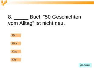 """8. _____ Buch """"50 Geschichten vom Alltag"""" ist nicht neu."""