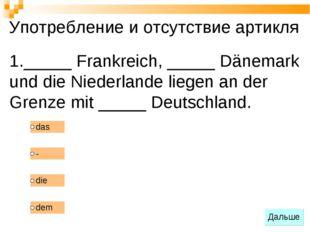 _____ Frankreich, _____ Dänemark und die Niederlande liegen an der Grenze mit
