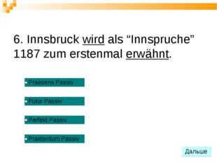 """6. Innsbruck wird als """"Innspruche"""" 1187 zum erstenmal erwähnt."""