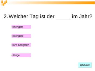 2. Welcher Tag ist der _____ im Jahr?