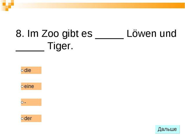 8. Im Zoo gibt es _____ Löwen und _____ Tiger.