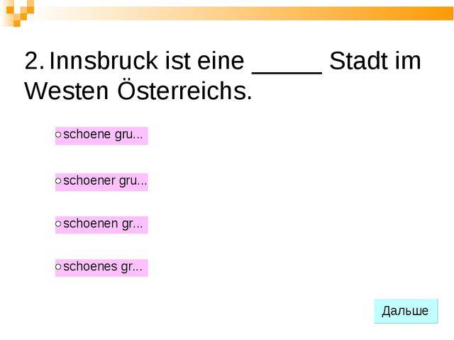 2. Innsbruck ist eine _____ Stadt im Westen Österreichs.