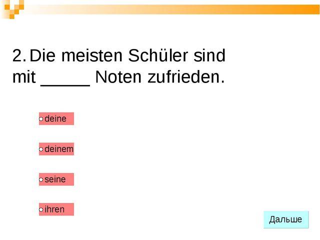 2. Die meisten Schüler sind mit _____ Noten zufrieden.