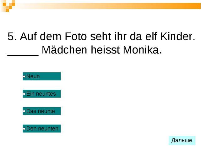 5. Auf dem Foto seht ihr da elf Kinder. _____ Mädchen heisst Monika.