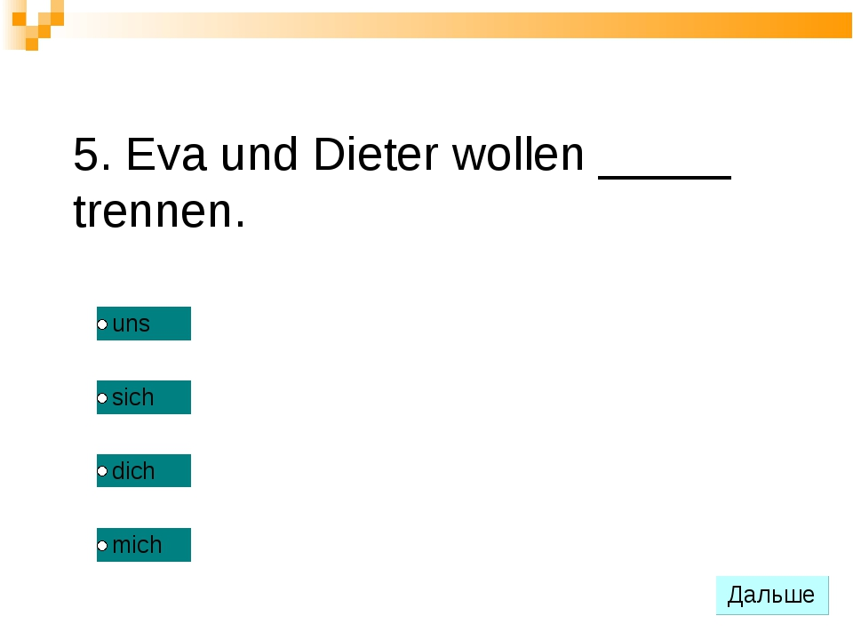 5. Eva und Dieter wollen _____ trennen.