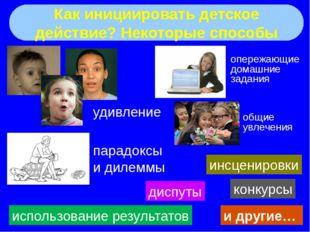 Как инициировать детское действие? Некоторые способы удивление парадоксы и д