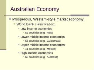 Australian Economy Prosperous, Western-style market economy World Bank classi