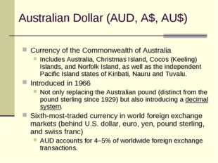 Australian Dollar (AUD, A$, AU$) Currency of the Commonwealth of Australia In