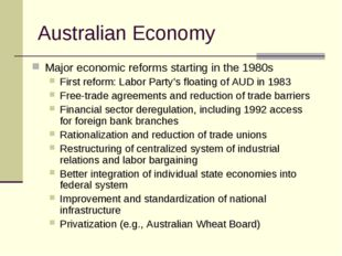 Australian Economy Major economic reforms starting in the 1980s First reform: