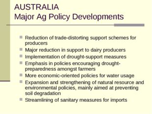 AUSTRALIA Major Ag Policy Developments Reduction of trade-distorting support