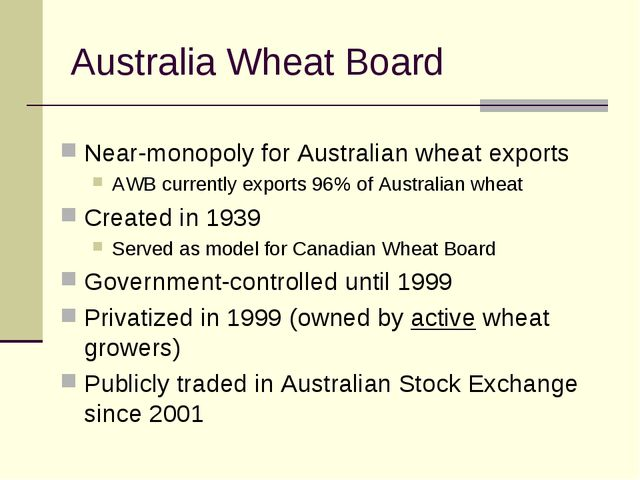 Australia Wheat Board Near-monopoly for Australian wheat exports AWB currentl...