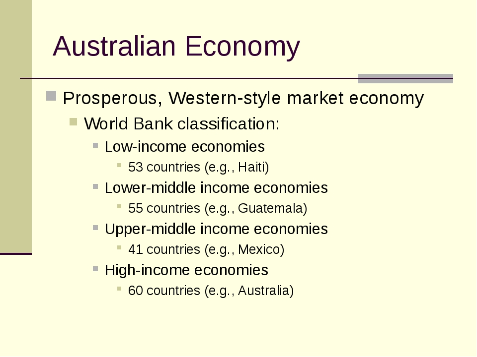 Australian Economy Prosperous, Western-style market economy World Bank classi...