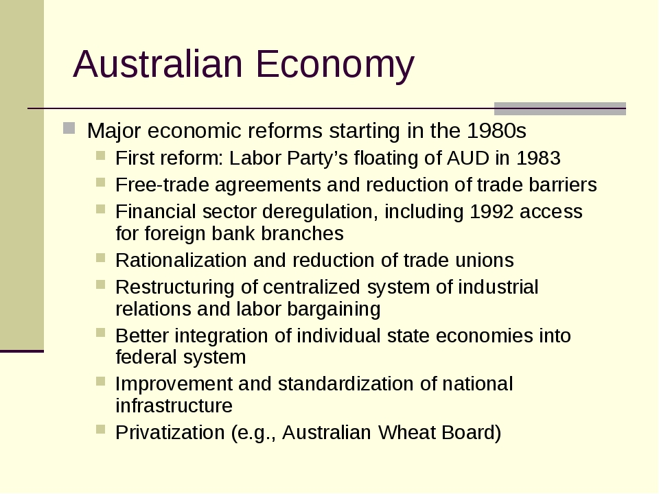 Australian Economy Major economic reforms starting in the 1980s First reform:...