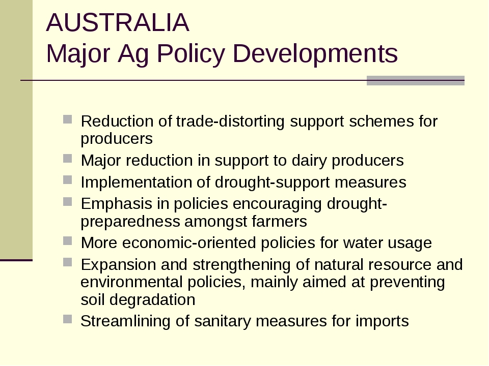 AUSTRALIA Major Ag Policy Developments Reduction of trade-distorting support...