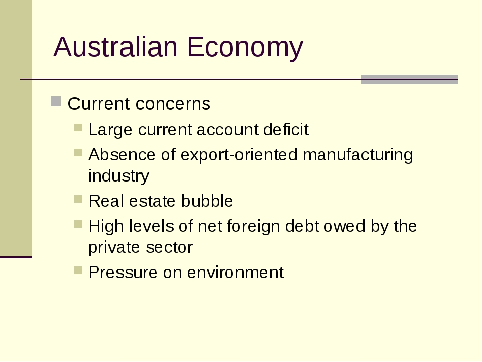 Australian Economy Current concerns Large current account deficit Absence of...