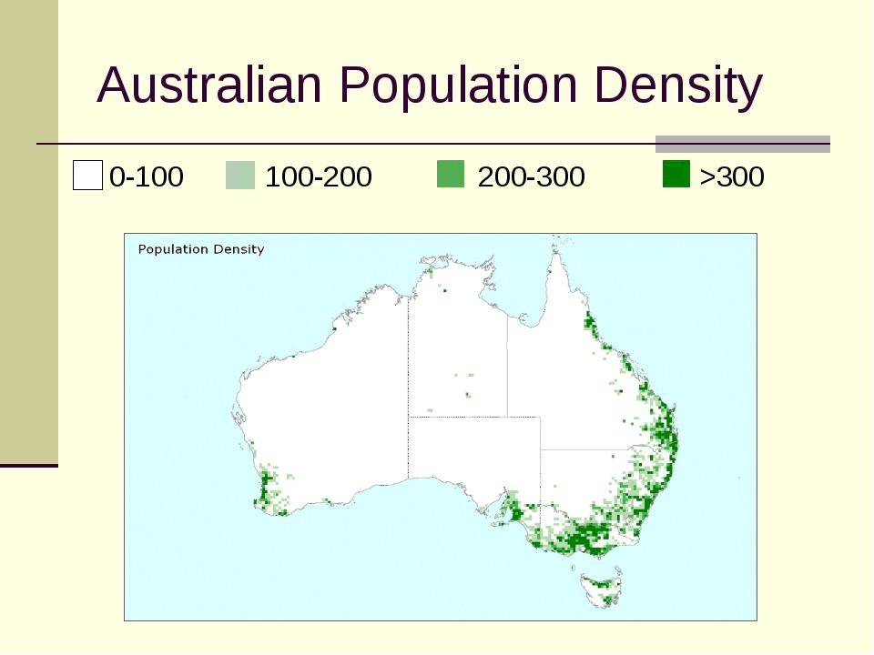 Australian Population Density 0-100 100-200 200-300 >300