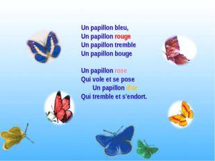 Un papillon bleu, Un papillon rouge Un papillon tremble Un papillon bouge Un