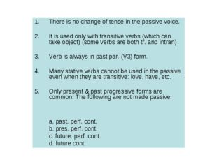 There is no change of tense in the passive voice. It is used only with transi