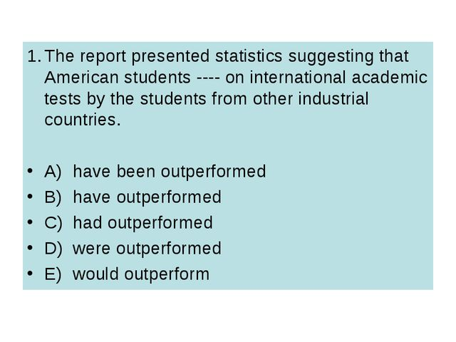 1.	The report presented statistics suggesting that American students ---- on...